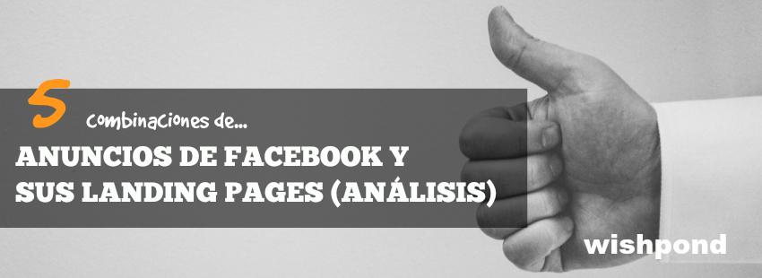 5 combinaciones de anuncios de Facebook y sus landing pages [Análisis]